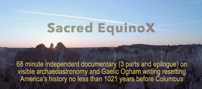 Sacred EquinoX: 68 minute independent documentary on visible archaeoastronomy and Gaelic Ogham writing resetting America's history no less than 1021 years before Columbus